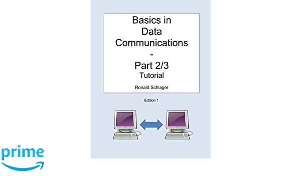 Basics in Data Communications - Part 2/3: Tutorial: Ronald Schlager