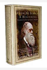 From So Simple a Beginning: Darwin's Four Great Books (Voyage of the Beagle, The Origin of Species, The Descent of Man, The Expression of Emotions in Man and Animals) Hardcover