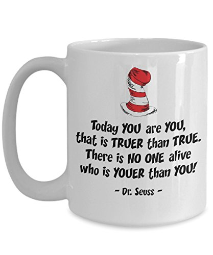 Jyotis - Today you are you, that is truer than true. Dr. Seuss Quotes That Can Change the World Coffee Mug, Cat in the Hat Dr. Seuss 11Oz -