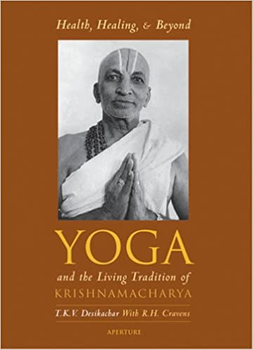 Health, Healing and Beyond: Yoga and the Living Tradition of ...