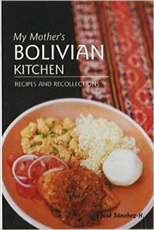 My Mother S Bolivian Kitchen Recipes And Recollections Hippocrene Cookbook Library Hardcover Amazon De Sanchez H Jose Fremdsprachige Bucher