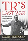 "David Pietrusza, ""TR's Last War: Theodore Roosevelt, the Great War, and a Journey of Triumph and Tragedy"" (Lyons Press, 2018)"