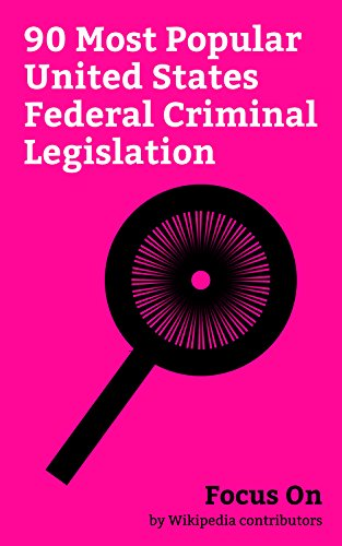 Focus On: 90 Most Popular United States Federal Criminal Legislation: Civil Rights Act of 1964, Patriot Act, Controlled Substances Act, Sarbanes–Oxley ... Act, Posse Comitatus Act, Foreig...