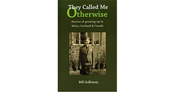 They Called Me Otherwise,Stories of growing up in Africa, Scotland and Canada