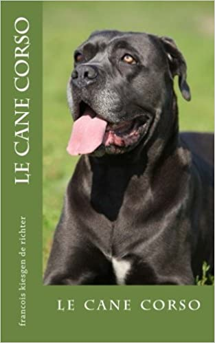 Le Cane Corso Le Cane Corso Chiens De Race Volume 2
