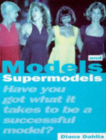 Models and Supermodels: Have You Got What It Takes to Be a Successful Model? (Fashion Files)