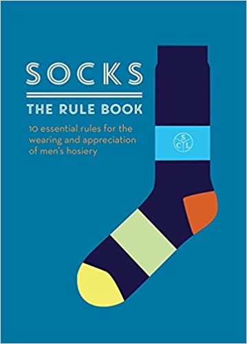 Book Socks: The Rule Book: 10 essential rules for the wearing and appreciation of men's hosiery