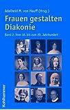 Frauen gestalten Diakonie, Band 2: Vom 18. bis zum 20. Jahrhundert