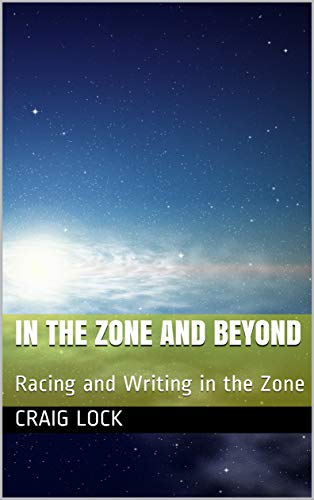 In the Zone and Beyond: Racing and Writing in the Zone (Racing (and Writing) in the Zone) por craig lock