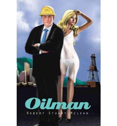 Read Online [ [ [ Oilman [ OILMAN ] By McLean, Robert Stuart ( Author )Jul-12-2011 Paperback pdf epub