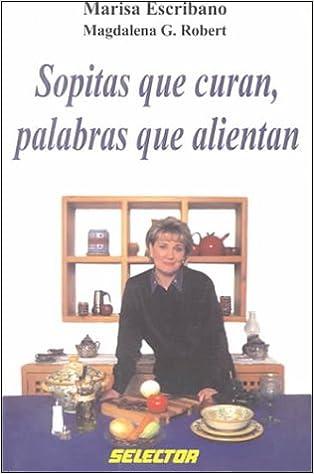 Descargar libro electrónico para móvil gratis Sopitas Que Curan, Palabras Que Alientan/Soups That Cure, Wise Words That Heal 9706431470 PDF ePub