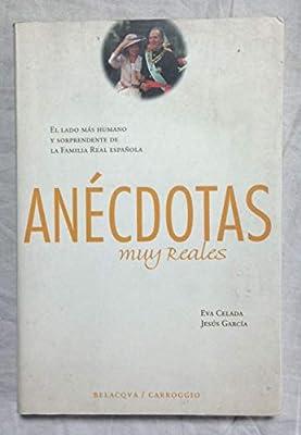 ANECDOTAS MUY REALES. El lado más humano y sorprendente de la familia real española: Amazon.es: CELADA, Eva - GARCIA, Jesús: Libros