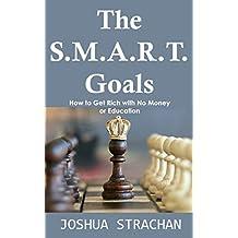 The S.M.A.R.T. Goals: How to Get Rich with No Money or Education (English Edition)