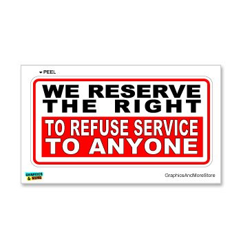 Reserve Right Refuse Service Customer