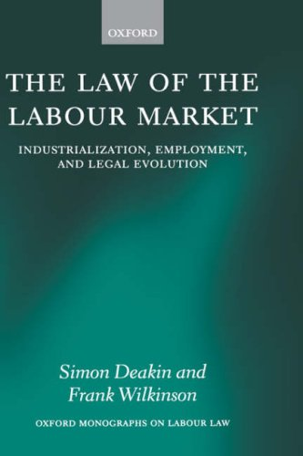The Law of the Labour Market: Industrialization, Employment, and Legal Evolution (Oxford Monographs on Labour Law)