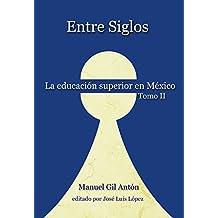 Entre Siglos Tomo II: La Educación Superior en México (La Educación en México nº 2)