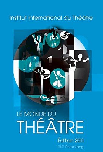 Le Monde du Théâtre- Édition 2011: Compte rendu des saisons théâtrales 2007–2008 et 2008–2009 dans le monde (French Edition) by P.I.E-Peter Lang S.A., Éditions Scientifiques Internationales