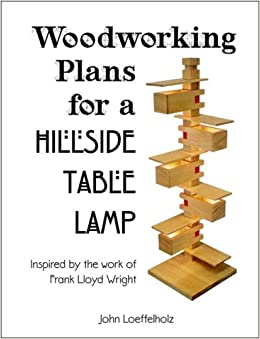 Woodworking Plans for a Hillside Table Lamp: Inspired by the work of Frank Lloyd Wright: John ...