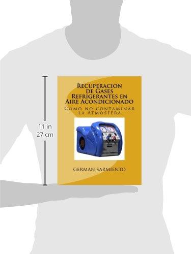 Recuperacion de Gases Refrigerantes en Aire Acondicionado: Como no contaminar la Atmosfera (Spanish Edition): german sarmiento: 9781514768105: Amazon.com: ...