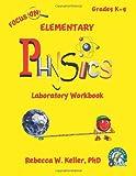 Focus on Elementary Physics Laboratory Workbook, Rebecca W. Keller, 1936114631