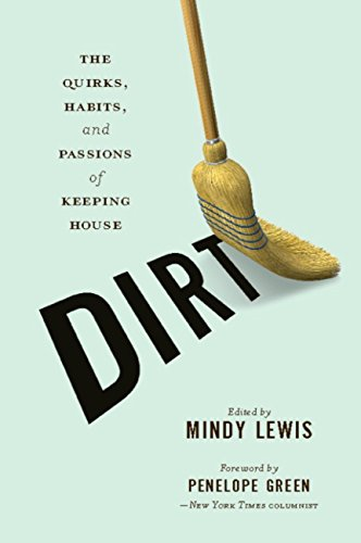 DIRT: The Quirks, Habits, and Passions of Keeping House ()