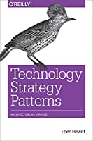 Technology Strategy Patterns: Architecture as Strategy Front Cover