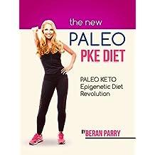 Paleo Diet: The New Paleo PKE Diet: Paleo Keto Epigenetic Diet Revolution, Paleo Keto Diet and Nutrition