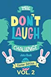 The Don't Laugh Challenge - Easter Edition Volume 2: A Hilarious and Interactive Joke Book for Boys and Girls Ages 6, 7, 8, 9, 10, and 11 Years Old - An Easter Basket Stuffer for Kids: more info