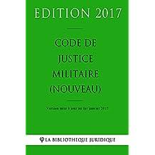 Code de justice militaire (nouveau) - Edition 2017: Version mise à jour au 1er janvier 2017 (French Edition)