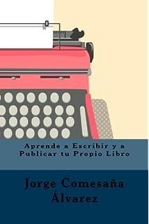 Aprende a Escribir y a Publicar tu Propio Libro (Spanish Edition) by Jorge Comesa?