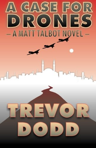 Book: A Case for Drones (Matt Talbot Book 1) by Trevor Dodd