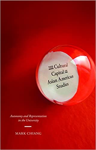 The Cultural Capital of Asian American Studies : Autonomy and Representation in the University
