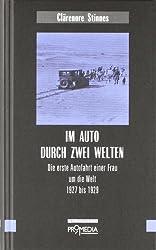 Im Auto durch zwei Welten: Die erste Autofahrt einer Frau um die Welt 1927 bis 1929