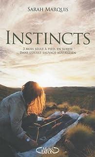 Instincts : 3 mois seule à pied, en survie dans l'ouest sauvage australien, Marquis, Sarah