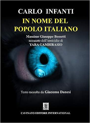 Amazon.it  In nome del popolo italiano. Massimo Giuseppe Bossetti accusato  dell omicidio di Yara Gambirasio - Carlo Infanti - Libri a34767a421c