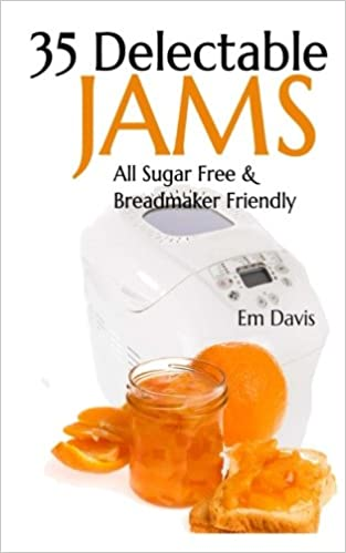 35 Delectable Jam Recipes All Sugar Free And Breadmaker