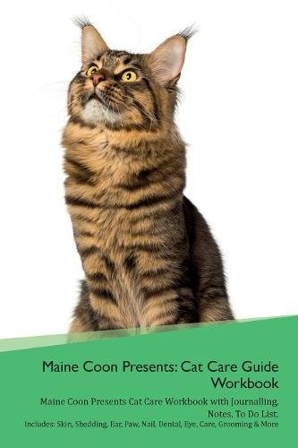 Download Maine Coon Presents: Cat Care Guide Workbook Maine Coon Presents Cat Care Workbook with Journalling, Notes, To Do List. Includes: Skin, Shedding, Ear, Paw, Nail, Dental, Eye, Care, Grooming & More pdf