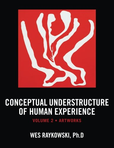 Conceptual Understructure of Human Experience: Volume 2 (Artworks)