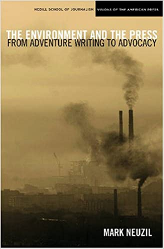 The Environment and the Press: From Adventure Writing to Advocacy (Medill Visions Of The American Press)