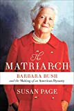 The-Matriarch-Barbara-Bush-and-the-Making-of-an-American-Dynasty