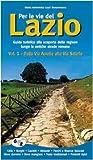 Per le vie del Lazio. Guida turistica alla scoperta della regione lungo le antiche strade romane: 1