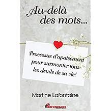 Au-delà des mots...  Processus d'apaisement pour surmonter tous les deuils de sa vie! (Relation d'aide) (French Edition)