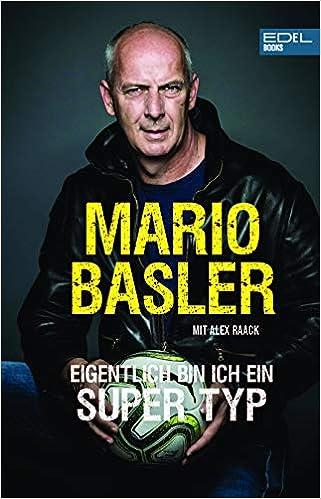 Mario Basler-Eigentlich bin ich ein super Typ