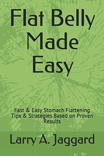 Flat Belly Made Easy: Fast & Easy Stomach Flattening Tips & Strategies Based on Proven Results