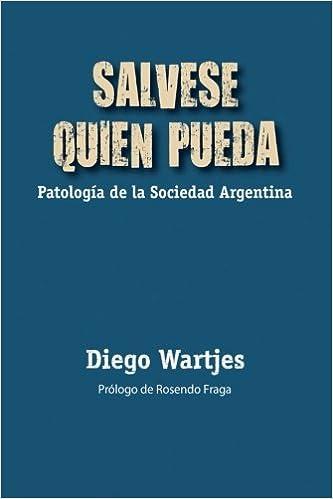 Sálvese quien pueda: Patología de la Sociedad Argentina: Amazon.es: Diego F. Wartjes: Libros