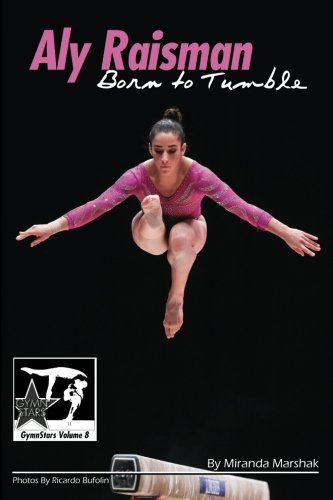 Aly Raisman: Born to Tumble: GymnStars Volume 9
