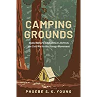 Camping Grounds: Public Nature in American Life from the Civil War to the Occupy Movement