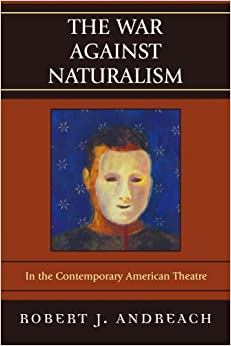 Book The War Against Naturalism: In the Contemporary American Theatre