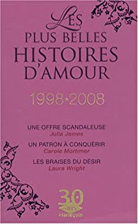 Collector Les plus belles histoires d'amour 1998-2008 : Une offre scandaleuse ; Un patronà conquérir ; Les braises du désir par Julia James