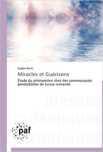 Lire Miracles et Guérisons: Étude du phénomène chez des communautés pentecôtistes de Suisse romande epub, pdf